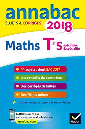 Annales Annabac 2018 Maths Tle S spcifique & spcialit: sujets et corrigs du bac Terminale S