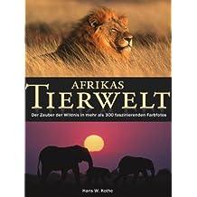 Afrikas Tierwelt: Der Zauber der Wildnis in mehr als 300 faszinierenden Farbfotos