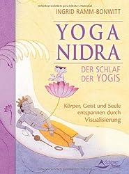 Yoga Nidra - Der Schlaf der Yogis - Körper,Geist und Seele entspannen durch Visualisierung