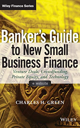 Banker's Guide to New Small Business Finance: Venture Deals, Crowdfunding, Private Equity, and Technology. + Website (Wiley Finance Editions)