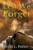 Lest We Forget: - An Anthology Of Remembrance by Brian L Porter