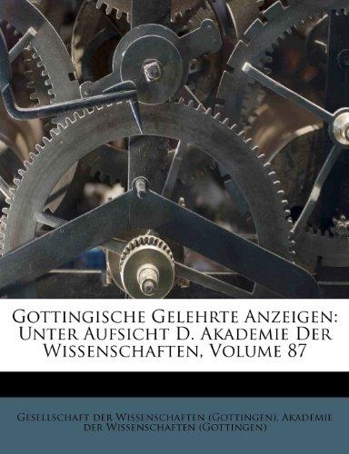 Gottingische Gelehrte Anzeigen: Unter Aufsicht D. Akademie Der Wissenschaften, Volume 87