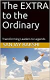 The EXTRA to the Ordinary: Transforming Leaders to Legends (SB/ME/ Book 1)