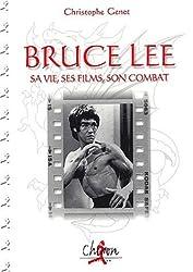 Bruce Lee. Sa vie, ses films, son combat