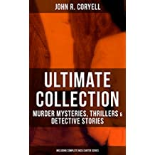 JOHN R. CORYELL Ultimate Collection: Murder Mysteries, Thrillers & Detective Stories (Including Complete Nick Carter Series): The Crime of the French Café, ... Bay & The Great Spy System (English Edition)