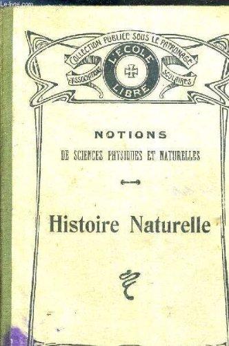 NOTIONS DE SCIENCES PHYSIQUES ET NATURELLES - HISTOIRE NATURELLE AVEC NOMBREUSES GRAVURES INTERCALEES DANS LE TEXTE A L'USAGE DES CANDIDATS AU BREVET ELEMENTAIRE DES COURS MOYENS DE L'ENSEIGNEMENT SECONDAIRE DES COURS SUPERIEURS D'ECOLES PRIMAIRES.