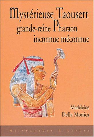 Mystérieuse Taousert, grande-reine pharaon inconnue, méconnue