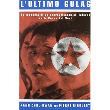 L'ultimo Gulag. La Tragedia Di Un Sopravvissuto All'inferno Della Corea Del Nord