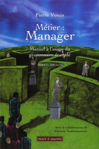 Métier : Manager ; Manuel à l'usage du gestionnaire écartelé : Tome 1, Vouloir