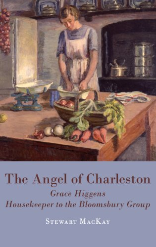 The Angel of Charleston: Grace Higgens, Housekeeper to the Bloomsbury Set, 1920-1970