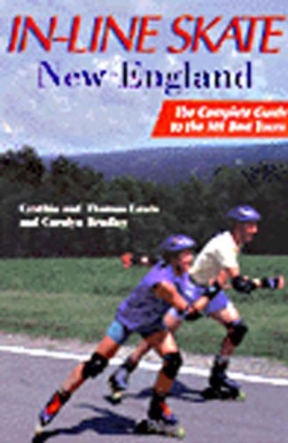 In-Line Skate New England: The Complete Guide to the 101 Best Tours por Cynthia Lewis