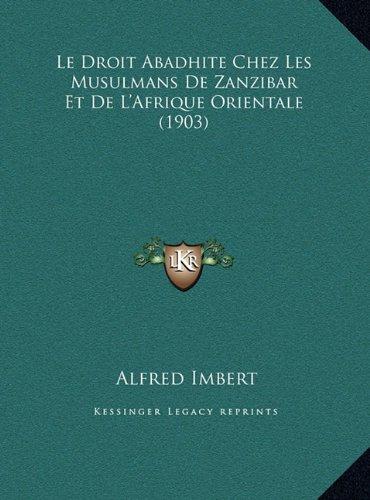 Le Droit Abadhite Chez Les Musulmans de Zanzibar Et de L'Afrle Droit Abadhite Chez Les Musulmans de Zanzibar Et de L'Afrique Orientale (1903) Ique Orientale (1903)