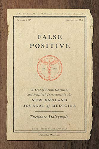 False Positive: A Year of Error, Omission, and Political Correctness in the New England Journal of Medicine (New Journal Medical England)