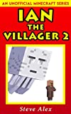 #8: Ian the Villager 2: (An Unofficial Minecraft Book) (Minecraft Ian the Villager)