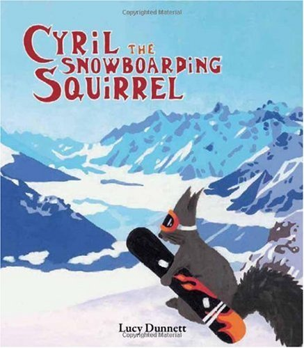 Cyril the Snowboarding Squirrel by Lucy Dunnett (2007-10-01)