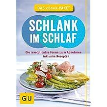 Schlank im Schlaf - das eBook-Paket: Die revolutionäre Formel zum Abnehmen, inklusive Rezepten (GU Einzeltitel Gesunde Ernährung)
