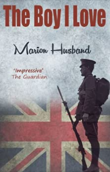 The Boy I Love - A compelling love story set in the aftermath of World War One (The Boy I Love Trilogy Book 1) by [Husband, Marion]