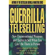Guerrilla TeleSelling: New Unconventional Weapons and Tactics to Sell When You Can't be There in Person (Guerrilla Marketing)