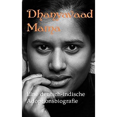 Dhanyavaad Mama: Eine deutsch-indische Adoptionsbiografie von Isabel Hövels und Mike Schiffer