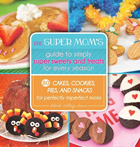 The Super Mom's Guide to Simply Super Sweets and Treats for Every Season: 80 Cakes, Cookies, Pies, and Snacks for Perfectly Imperfect Moms (English Edition) -
