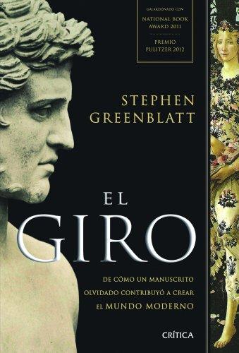 El giro : de cómo un manuscrito olvidado contribuyó a crear el mundo moderno por Stephen Greenblatt