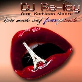 DJ Re-Lay feat. Kathleen Moore-Küss Mich Auf Französisch