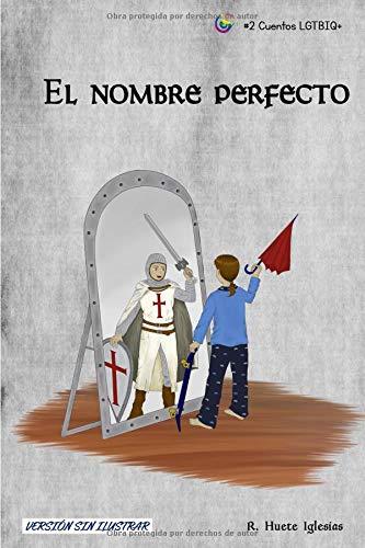 EL NOMBRE PERFECTO: TRANSEXUALIDAD INFANTIL - Un cuento para animar a los niños a expresar libremente su identidad de género (Cuentos LGTBIQ+)
