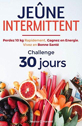 Couverture du livre Jeûne Intermittent: Perdez 10 kg Rapidement, Gagnez en Energie, Vivez en Bonne Santé - Challenge 30 Jours