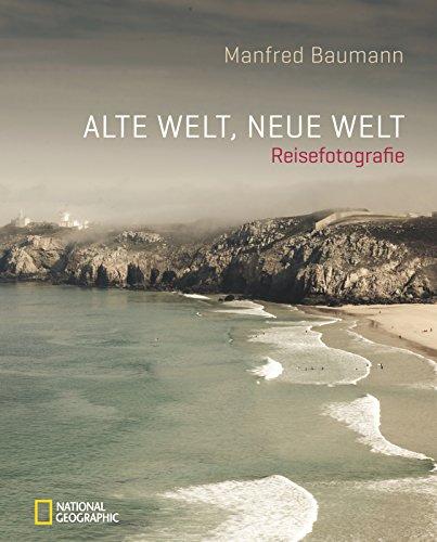 Alte Welt, neue Welt: Reisefotografie