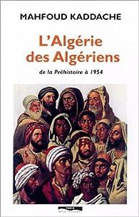 L'Algérie des Algériens, de la Préhistoire à 1954 par Mahfoud Kaddache