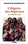 L'Algérie des Algériens, de la Préhistoire à 1954 par Kaddache