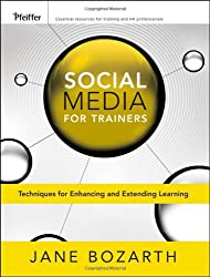 Social Media for Trainers: Techniques for Enhancing and Extending Learning by Jane Bozarth (2010-09-07)