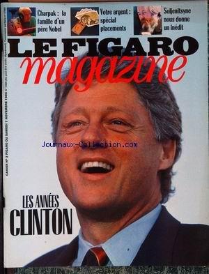 FIGARO MAGAZINE (LE) [No 14996] du 07/11/1992 - LES ANNEES CLINTON - CHARPAK - LA FAMILLE D'U PERE NOBEL - VOTRE ARGENT - PLACEMENTS - SOLJENITSYNE.