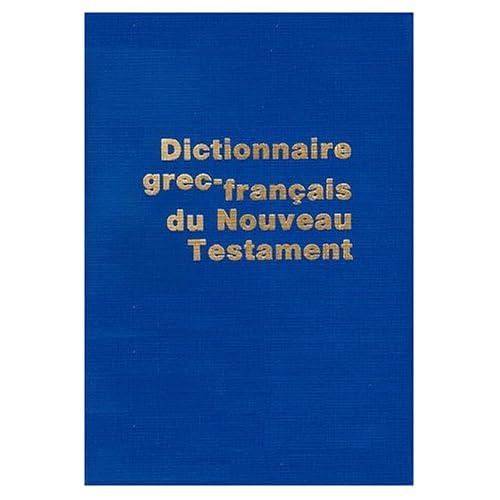 DICTIONNAIRE GREC-FRANCAIS DU NOUVEAU TESTAMENT. 4ème édition