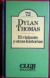 El Visitante Y Otras Historias par Dylan Thomas