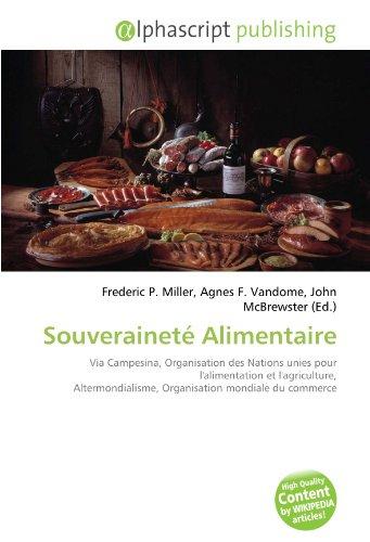 Souveraineté Alimentaire: Via Campesina, Organisation des Nations unies pour l'alimentation et l'agriculture, Altermondialisme, Organisation mondiale du commerce