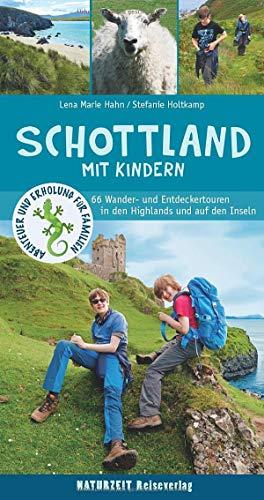 Schottland mit Kindern: 66 Wander- und Entdeckertouren in den Highlands und auf den Inseln (Abenteuer und Erholung für Familien) -