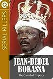 Serial Killers : Jean-Bédel Bokassa - The Cannibal Emperor (English Edition)