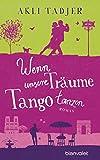 Wenn unsere Träume Tango tanzen: Roman (German Edition)