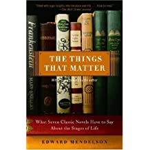 The Things That Matter: What Seven Classic Novels Have to Say About the Stages of Life by Edward Mendelson (2007-11-06)