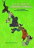 Sur les Traces des Grands Singes avec Jane Goodall, Dian Fossey, et Birute Galdikas