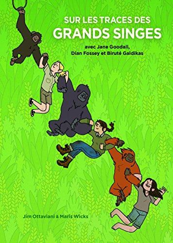 Sur les traces des grands singes : avec Jane Goodall, Dian Fossey et Biruté Galdikas