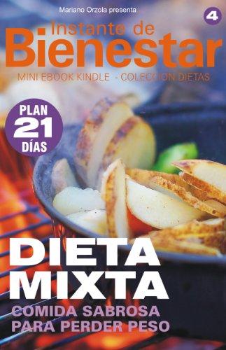 DIETA MIXTA - Comida sabrosa para perder peso (Instante de BIENESTAR - Colección Dietas nº 4) por Mariano Orzola