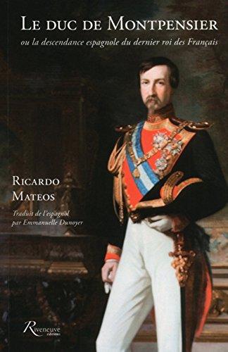 Le duc de Montpensier ou la descendance espagnole du dernier roi des Français par Ricardo javier Mateos