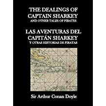 The dealings of Captain Sharkey : Las aventuras del Capitán Sharkey: Dual English - Spanish / Bilingüe Inglés - Español. Learn English. Aprende Español. ... texts - Textos paralelos (English Edition)