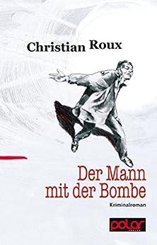 Der Mann mit der Bombe: Kriminalroman