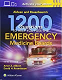 Aldeen and Rosenbaum's 1200 Questions to Help You Pass the Emergency Medicine Boards