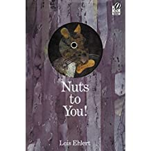 Nuts to You! by Lois Ehlert (2004-08-01)
