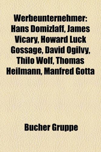 Werbeunternehmer: Hans Domizlaff, James Vicary, Howard Luck Gossage, David Ogilvy, Thilo Wolf, Thomas Heilmann, Manfred Gotta