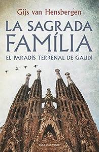 La Sagrada Família: El paradís terrenal de Gaudí par Gijs van Hensbergen